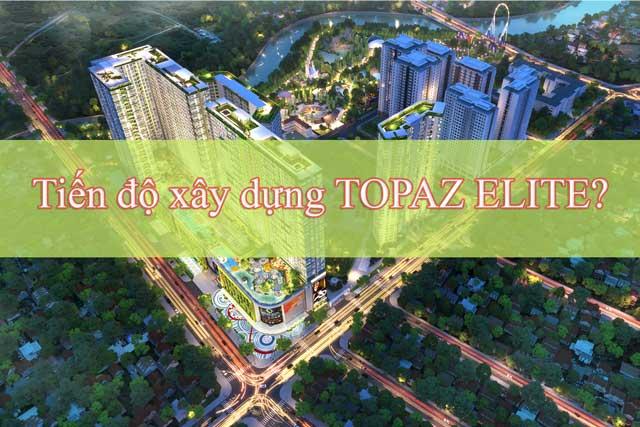 Tiến độ xây dựng tại Topaz Elite Quận 8