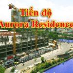 Tiến độ dự án Aurora Residence Quận 8
