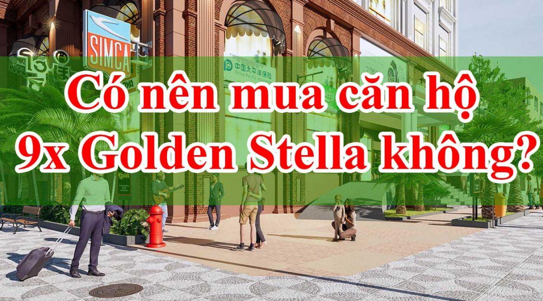 Có nên mua Căn hộ 9x Golden Stella Không?